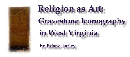 Relgion as Art:  Gravestone Iconography in West Virginia by Briane Turley
