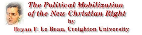 The Political Mobilization of the New Religious Right by Bryan Le Beau